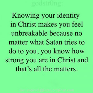 your Identity in Christ makes you Strong, because you know Christ ...