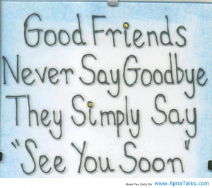 Good Friends Never Say Goodbye They Simply Say See You Soon