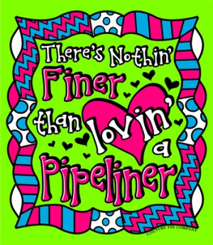 There's nothing finer than Lovin' a pipeliner More