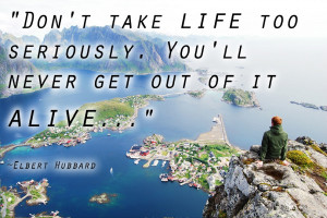 Funny Quotes : Do not take life too seriously. You will never get out ...