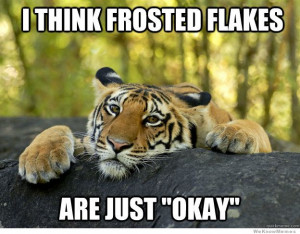 "Confession Tiger meme – I think Frosted Flakes are just ""okay"""