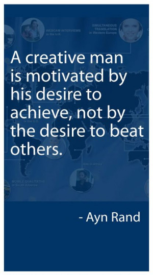 creative man is motivated by his desire to achieve, not by the ...