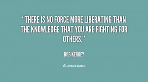 There is no force more liberating than the knowledge that you are ...