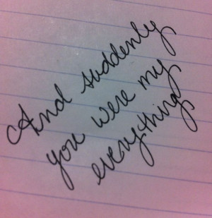 And suddenly you were my everything.