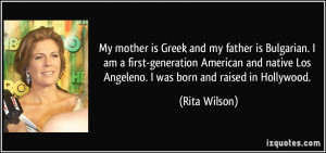 ... native Los Angeleno. I was born and raised in Hollywood. - Rita Wilson