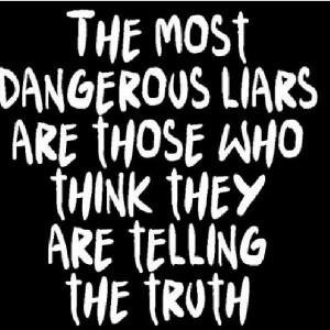 Some people lie so much they believe their own lies...