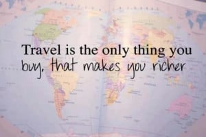 life quotes travel is the only thing you buy that makes you richer 30 ...