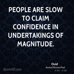 People are slow to claim confidence in undertakings of magnitude.