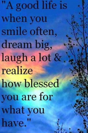 ... big, laugh a lot and realize how blessed you are for what you have