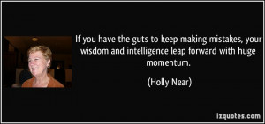 ... wisdom and intelligence leap forward with huge momentum. - Holly Near