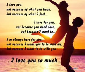 love you not because of what you have but because of what i feel