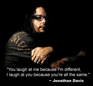 Jonathan Davis (of KORN) Quote