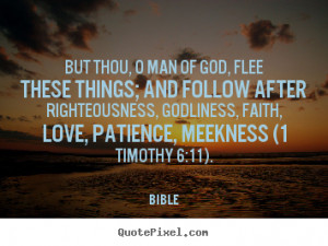 Love quotes - But thou, o man of god, flee these things; and follow..