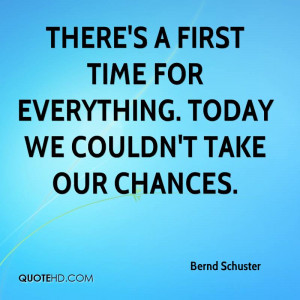 bernd-schuster-quote-theres-a-first-time-for-everything-today-we.jpg