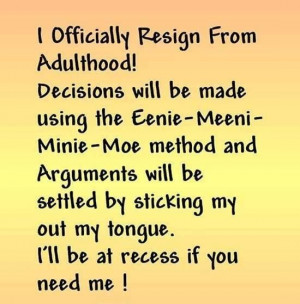 Officially Resign From Adulthood Decisions will be made using Eenie ...