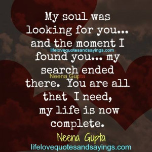 ... you… my search ended there. You are all I that need, my life is now