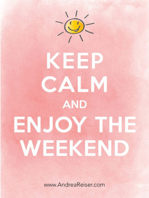 Keep calm and enjoy the weekend!