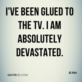 Al Hirt - I've been glued to the TV. I am absolutely devastated.