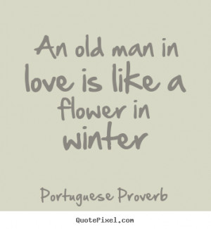 ... quotes - An old man in love is like a flower in winter - Love quote