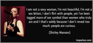 am not a sexy woman, I'm not beautiful, I'm not a sex kitten, I don ...
