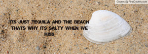 ... tequila and the beach that's why its salty when we kiss , Pictures