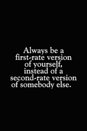... yourself-instead-of-a-second-rate-version-of-somebody-else-life-quote