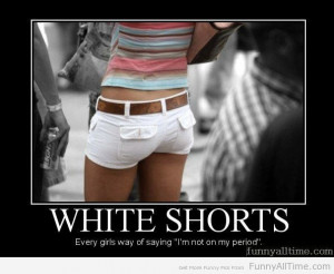 white shorts every girls way of saying i am not on my period