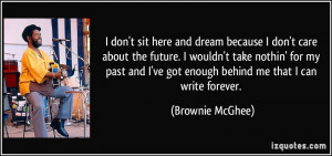 don't sit here and dream because I don't care about the future. I ...