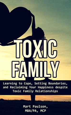 Toxic Family: Learning to Cope, Setting Boundaries, and, Reclaiming ...