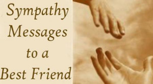 Sympathy Messages to a Best Friend