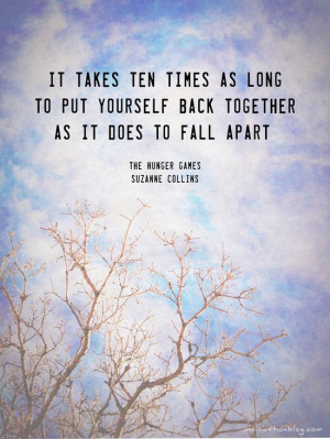ten times as long to put yourself back together as it does to fall ...