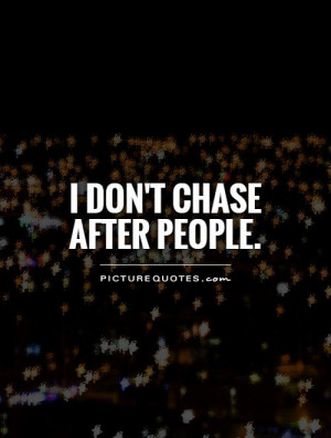 don't chase after people Picture Quote #1