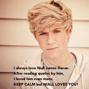 always love Niall James Horan. After reading quotes by him,I loved ...