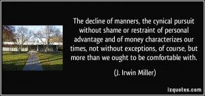 The decline of manners, the cynical pursuit without shame or restraint ...
