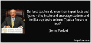 Our best teachers do more than impart facts and figures - they inspire ...