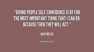 Giving people self-confidence is by far the most important thing that ...
