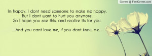 to make me happy.But I dont want to hurt you anymore. So I hope you ...