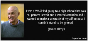 was a WASP kid going to a high school that was 99 percent Jewish and ...