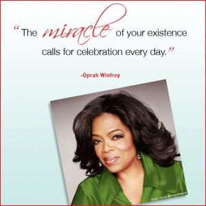 Daily inspiration from Oprah-Every day miracles....that's what it's ...