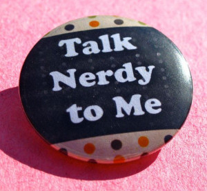 Talk Nerdy To Me funny Quote 1.25'' Button or Magnet Pin by ...