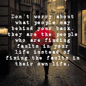 Don't worry about what people say behind your back, they are the ...