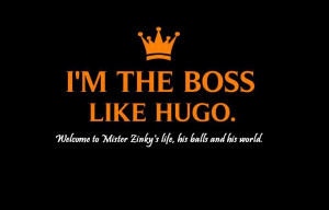 Im A Boss Quotes Tumblr I'm the boss like hugo.