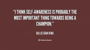 think self-awareness is probably the most important thing towards ...
