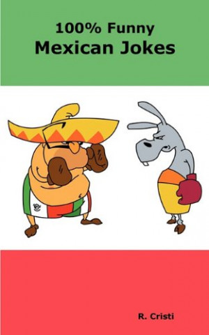 100% Funny Mexican Jokes: The Best, Funniest, Dirty, Short and Long ...