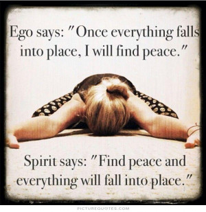 ... Once everything falls into place, I'll feel peace.