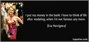 the bank: I have to think of life after modeling, when I'm not famous ...