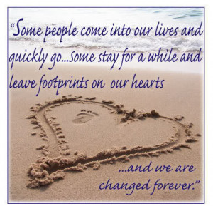 ... , leave footprints on our hearts, and we are never, ever the same