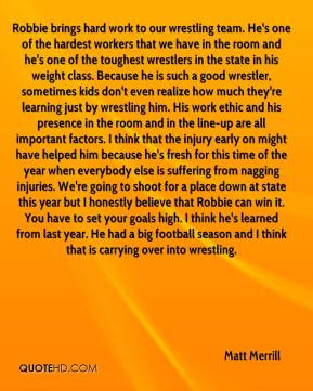 Matt Merrill - Robbie brings hard work to our wrestling team. He's one ...