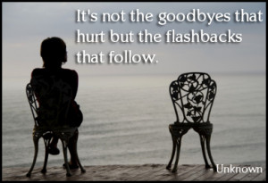 Don't be dismayed at goodbyes, a farewell is necessary before you can ...