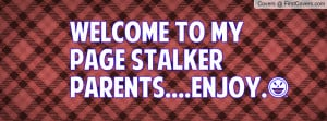 Welcome to my page stalker parents.... Profile Facebook Covers